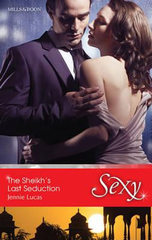 The Sheikh's Last Seduction : Sexy S. - Jennie Lucas