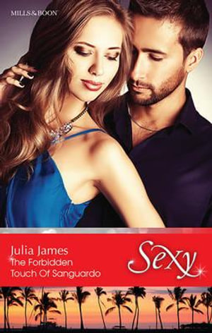 The Forbidden Touch Of Sanguardo : Sexy Series - Julia James
