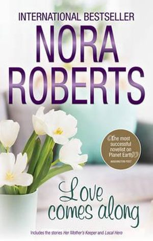 Love Comes Along : The Best Mistake / Local Hero - Nora Roberts