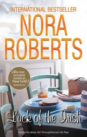 Luck Of The Irish : Irish Thoroughbred / Irish Rose - Nora Roberts