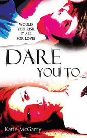 Dare You To : Pushing The Limits Series : Book 2 - Katie McGarry