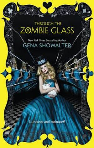 Through The Zombie Glass : The White Rabbit Chronicles : Book 2 - Gena Showalter