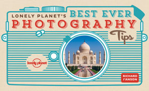 Lonely Planet's Best Ever Photography Tips : Travel Photography Mini Guide - Lonely Planet