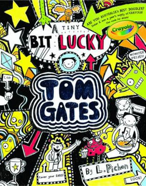 A Tiny Bit Lucky : Tom Gates Series : Book 7 - Liz Pichon