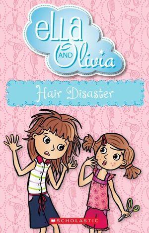 Booktopia - Hair Disaster, Ella and Olivia Series : Book ...