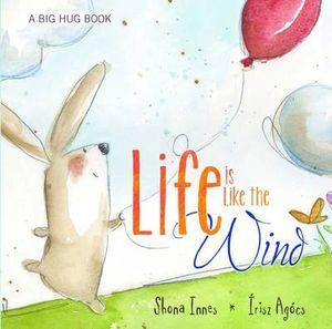 Life Is Like The Wind : A Big Hug Book - Shona Innes