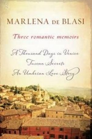 Three Romantic Memoirs : A Thousand Days in Venice / Tuscan Secrets / An Umbrian Love Story - Marlena de Blasi