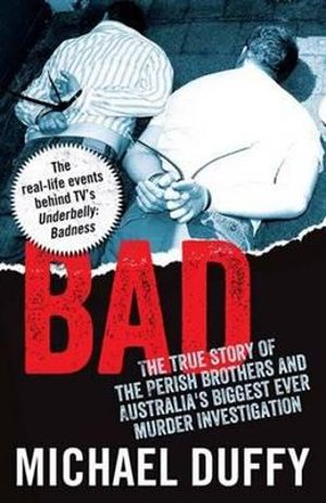 Bad : The True Story of the Perish Brothers and Australia's Biggest Ever Murder Investigation - Michael Duffy