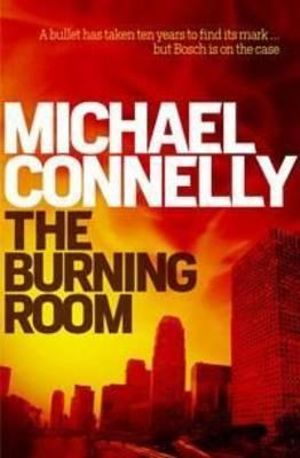 The Burning Room - Order For Your Chance to Win!* : Detective Harry Bosch : Book 19 - Michael Connelly