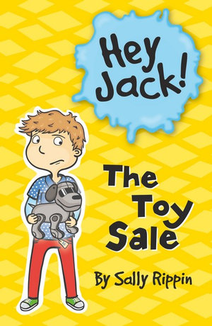 The Toy Sale : Hey Jack! : Book 16 - Sally Rippin