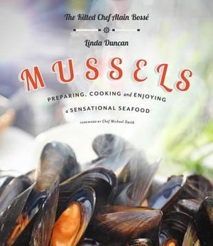 Mussels : Preparing, Cooking and Enjoying a Sensational Seafood - Chef Alain Boss?