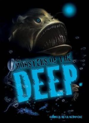 Booktopia Monsters Of The Deep By Camilla De La Bedoyere
