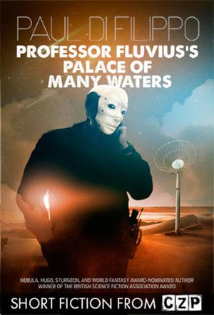 Professor Fluvius's Palace of Many Waters : Short Story - Paul Di Filippo