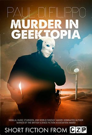 Murder in Geektopia : Short Story - Paul Di Filippo