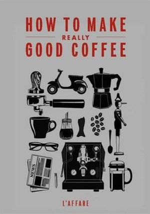 How to Make Really Good Coffee - Caffe L'Affare