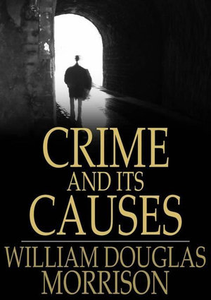 Crime and its Causes - William Douglas Morrison