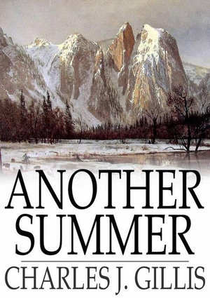 Another Summer : The Yellowstone Park and Alaska - Charles J. Gillis
