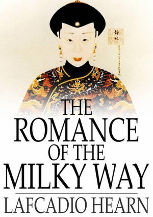 The Romance of the Milky Way : And Other Studies & Stories - Lafcadio Hearn
