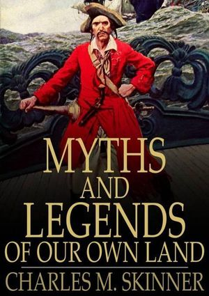 Myths and Legends of Our Own Land : Complete - Charles M. Skinner