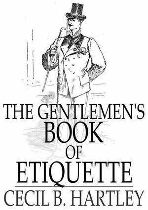 The Gentlemen's Book of Etiquette : And Manual of Politeness - Cecil B. Hartley