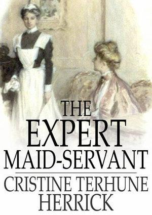 The Expert Maid-Servant - Cristine Terhune Herrick