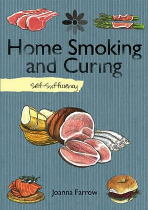 Self-Sufficiency : Home Smoking and Curing - Joanna Farrow