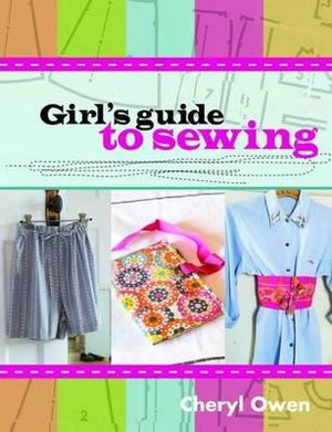 Girl's Guide To Sewing - Cheryl Owen