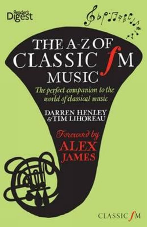 The A-Z of Classic FM Music : The Perfect Companion to the World of Classical Music - Darren Henley