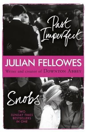 Snobs/Past Imperfect Omnibus - Julian Fellowes