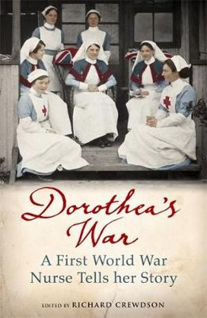 Dorothea's War : A First World War Nurse Tells Her Story - Dorothea Crewdson