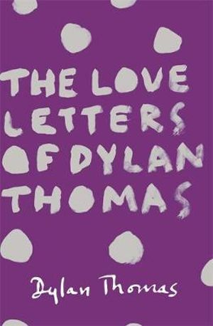 The Love Letters of Dylan Thomas - Dylan Thomas