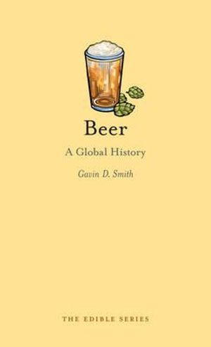 Beer : A Global History - Gavin D. Smith