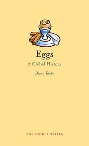 Eggs : A Global History - Diane Toops