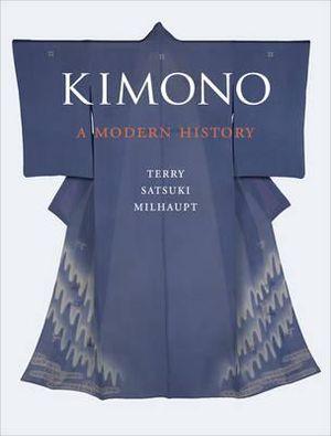 Kimono : A Modern History - Terry Satsuki Milhaupt