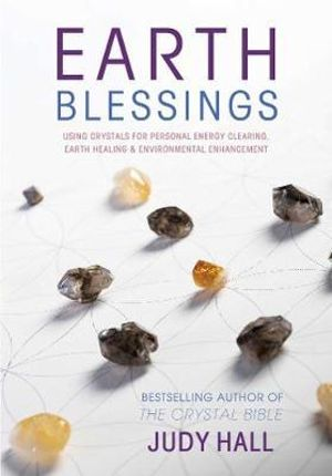 Earth Blessings : Using Crystals for Personal Energy Clearing, Earth Healing & Environmental - Judy Hall