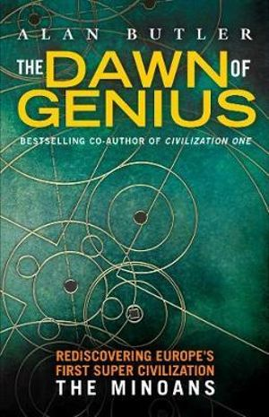 The Dawn of Genius : The Minoan Super-Civilization and the Truth About Atlantis - Alan Butler