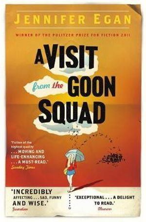 A Visit from the Goon Squad : Winner of the Pulitzer Prize : 1st Edition - Jennifer Egan