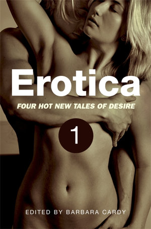 Erotica, Volume 1 : Four hot new tales of desire - Barbara Cardy