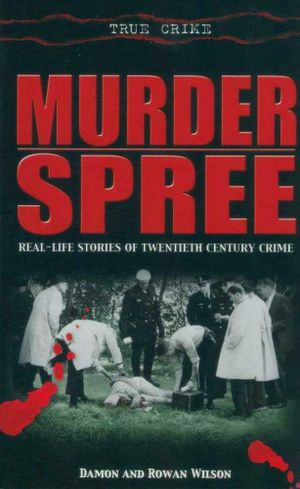 Murder Spree : Real Life Stories Of Twentieth Century Crime - Damon Wilson