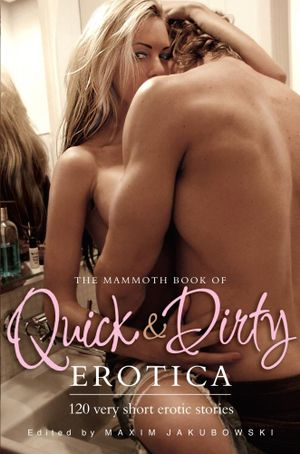 The Mammoth Book of Quick & Dirty Erotica - Maxim Jakubowski