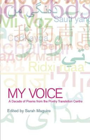 My Voice : A Decade of Poems from the Poetry Translation Centre - Sarah Maguire