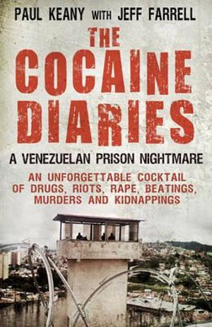 The Cocaine Diaries : A Venezuelan Prison Nightmare - Paul Keany