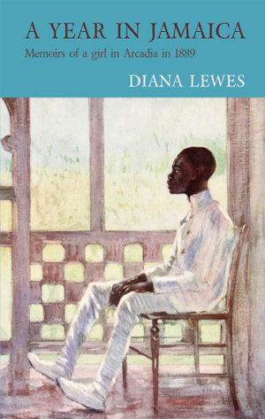 A Year in Jamaica : Memoirs of a girl in Arcadia in 1889 - Diana Lewes