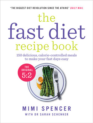 The Fast Diet Recipe Book : 150 delicious, calorie-controlled meals to make your fast days easy - Mimi Spencer