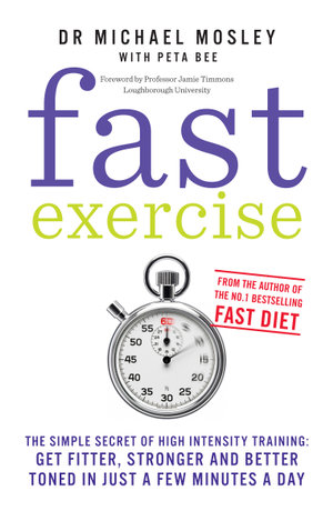 Fast Exercise : The simple secret of high intensity training: get fitter, stronger and better toned in just a few minutes a day - Michael Mosley
