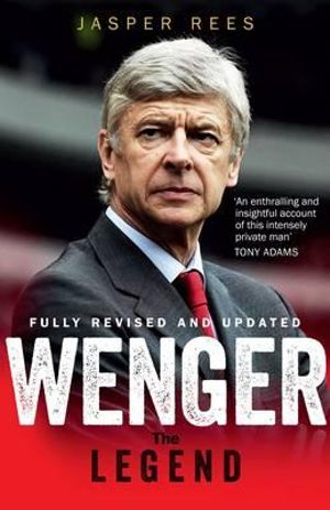 Wenger : The Legend - Jasper Rees