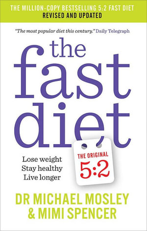 The Fast Diet : Lose Weight, Stay Healthy, Live Longer - Michael Mosley