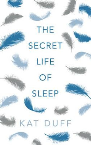 The Secret Life of Sleep - Kat Duff