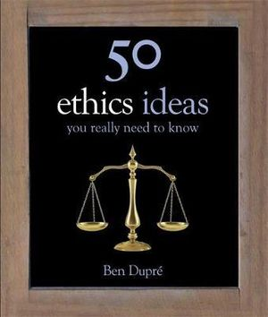 50 Ethics Ideas You Really Need to Know : 50 Ideas You Really Need to Know Series - Ben Dupre