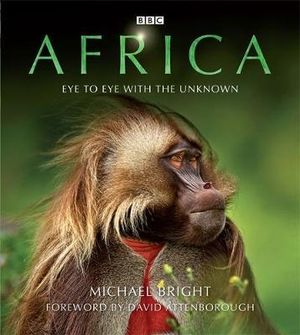 Africa : Eye to Eye with the Unknown - Michael Bright